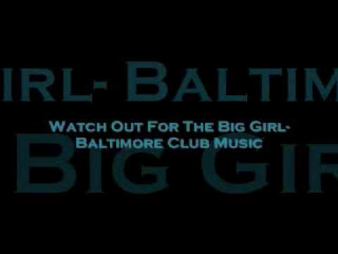 Watch Out For The Big Girl-Baltimore Club Music